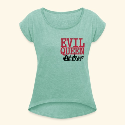 Evil Queen stole my Heart Once Upon A Time Shirts - Women's T-Shirt with rolled up sleeves