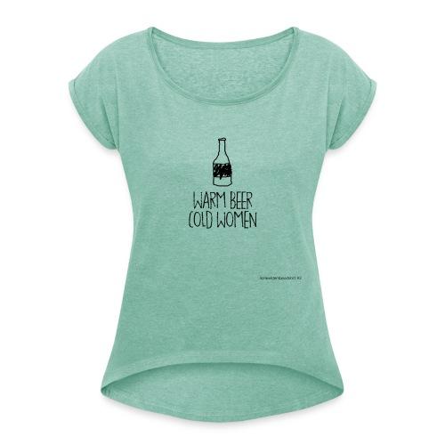 warm beer cold women vk - Vrouwen T-shirt met opgerolde mouwen