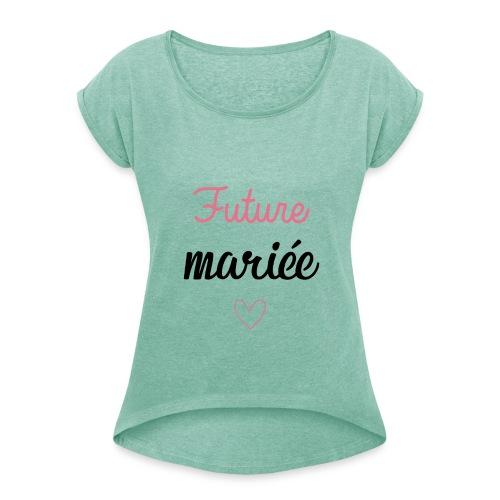 Future mariee - T-shirt à manches retroussées Femme
