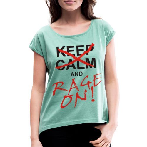 KEEP CALM and RAGE ON black - Frauen T-Shirt mit gerollten Ärmeln