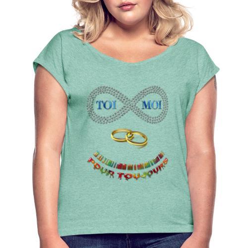 Toi et moi pour toujours - T-shirt à manches retroussées Femme