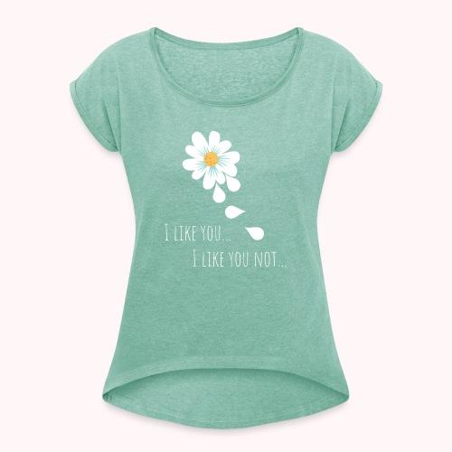 i like you - Frauen T-Shirt mit gerollten Ärmeln