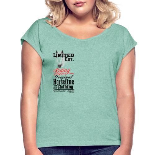 Limited Edition Riding Life Pferd Reiten - Frauen T-Shirt mit gerollten Ärmeln