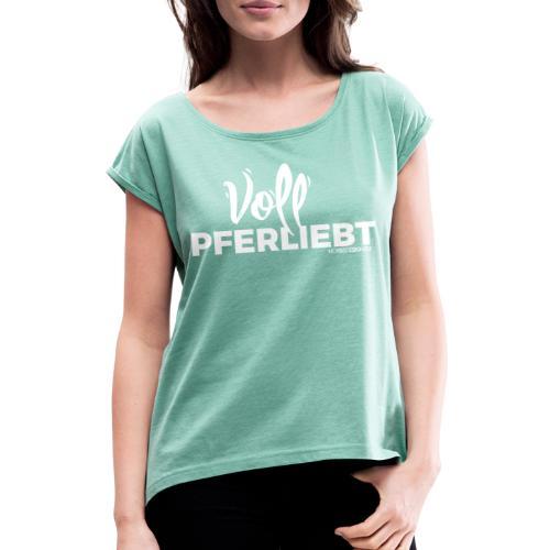 Voll Pferdliebt! - Frauen T-Shirt mit gerollten Ärmeln
