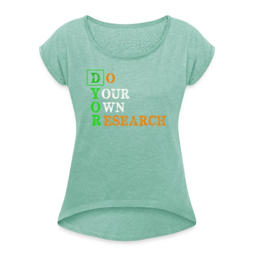 Do Your Own Research - DYOR - Cryptocurrency - Women's T-Shirt with rolled up sleeves