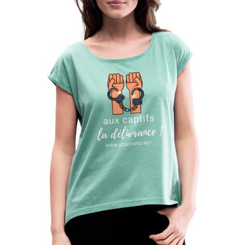 Aux captifs... la délivrance ! - T-shirt à manches retroussées Femme