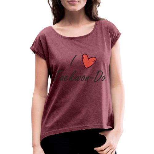 I love taekwondo letras negras - Camiseta con manga enrollada mujer