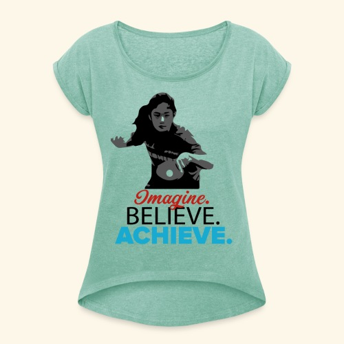 Imagine, Believe, Achieve Table Tennis Champ - Frauen T-Shirt mit gerollten Ärmeln