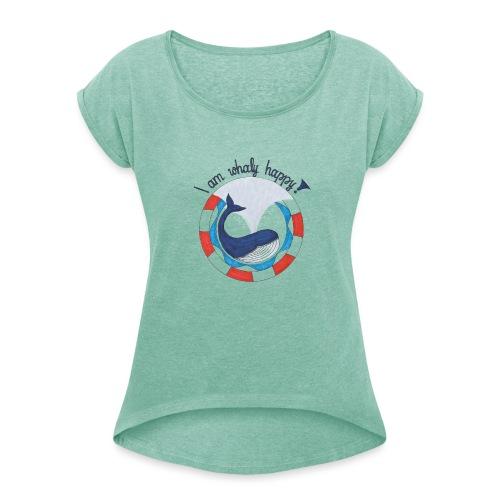 I am whaly happy! - Frauen T-Shirt mit gerollten Ärmeln