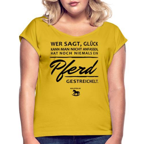 Pferd - Glück - Frauen T-Shirt mit gerollten Ärmeln