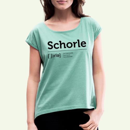 Schorle Lautschrift - Frauen T-Shirt mit gerollten Ärmeln