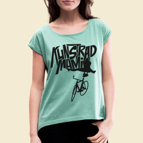 Kunstrad | Artistic Cycling - Kunstrad Mami black - Frauen T-Shirt mit gerollten Ärmeln