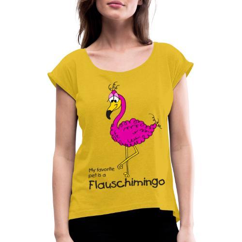 My favorite pet is a Flauschimingo - Frauen T-Shirt mit gerollten Ärmeln