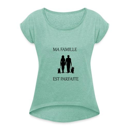 Ma famille est parfaite - T-shirt à manches retroussées Femme