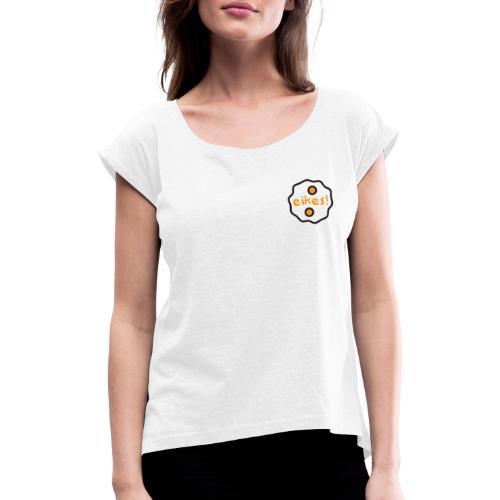 Eikes! - Vrouwen T-shirt met opgerolde mouwen