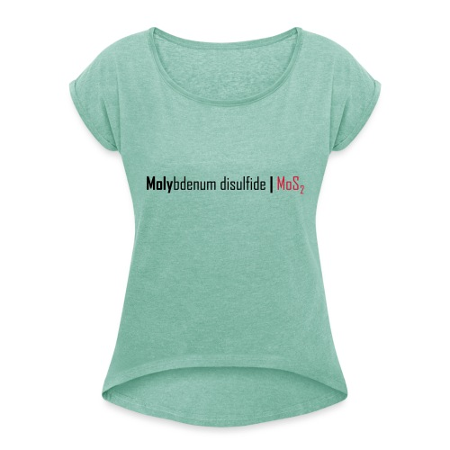 Molybdenum Disulfide - Women's T-Shirt with rolled up sleeves