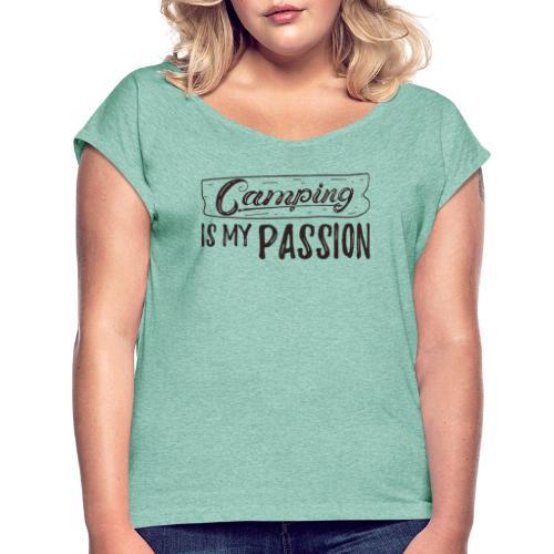 Camping is my passion - Frauen T-Shirt mit gerollten Ärmeln