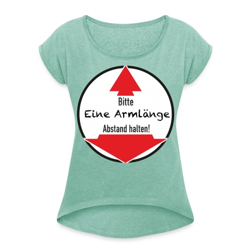 Eine Armlänge transparent - Frauen T-Shirt mit gerollten Ärmeln