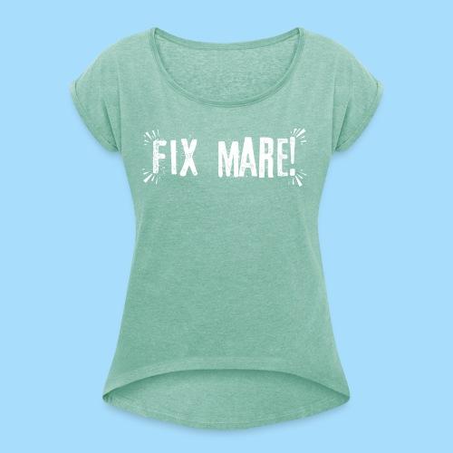 Fix Mare! - Frauen T-Shirt mit gerollten Ärmeln