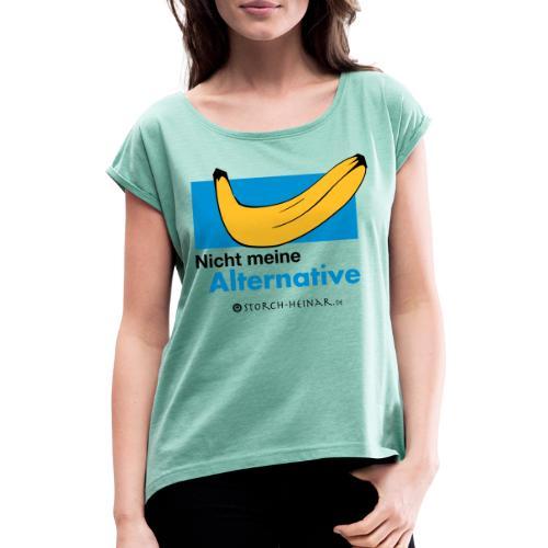 Nicht meine Alternative - Frauen T-Shirt mit gerollten Ärmeln