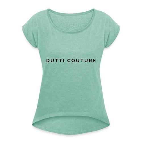 dutti couture schrift - Frauen T-Shirt mit gerollten Ärmeln