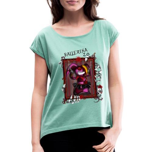 Ballerrina2 0 - Frauen T-Shirt mit gerollten Ärmeln