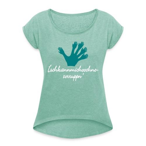 Ichkannmichochnezorruppn sächsisch mach mal hin - Frauen T-Shirt mit gerollten Ärmeln