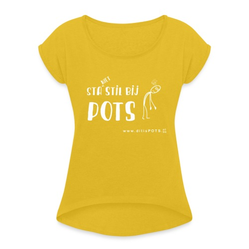 Sta (niet) stil bij POTS producten - Vrouwen T-shirt met opgerolde mouwen