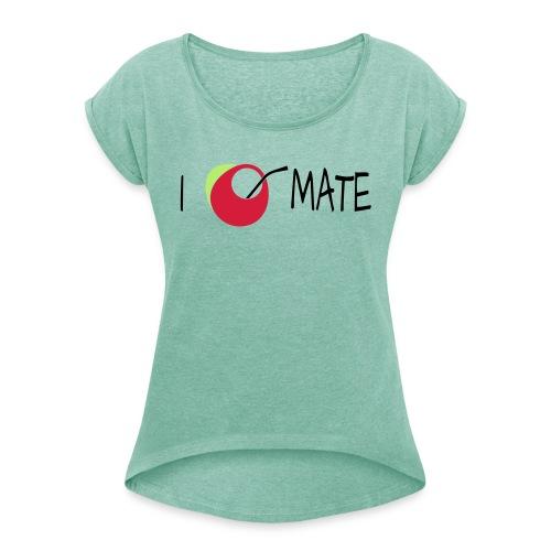I love mate - Frauen T-Shirt mit gerollten Ärmeln