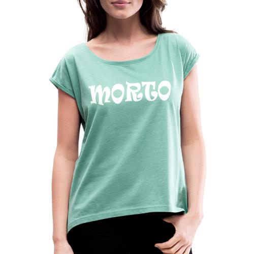 Morto - Women's T-Shirt with rolled up sleeves