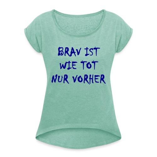 Brav Ist Wie Tot Nur Vorher - Frauen T-Shirt mit gerollten Ärmeln