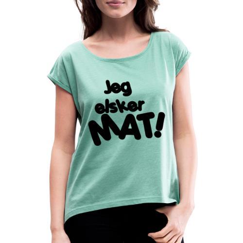 Jeg elsker mat - T-skjorte med rulleermer for kvinner