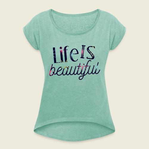 Life is beautiful - Das Leben ist schön - Frauen T-Shirt mit gerollten Ärmeln