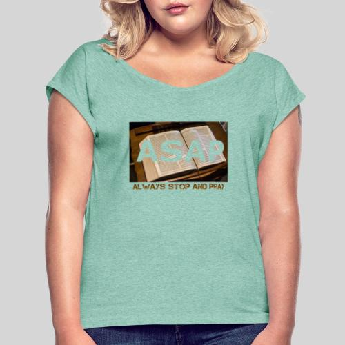 ASAP Always stop and pray auf einer Bibel - Frauen T-Shirt mit gerollten Ärmeln