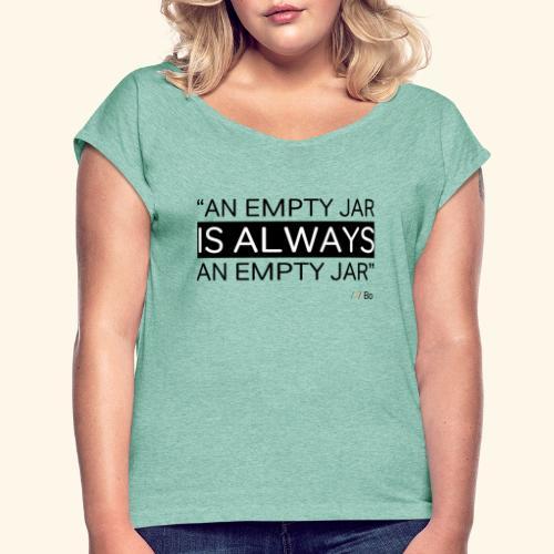 An empty jar is always an empty jar - T-shirt med upprullade ärmar dam