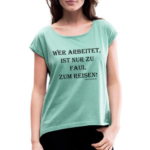 Wer arbeitet ist nur zu faul zum Reisen - Frauen T-Shirt mit gerollten Ärmeln