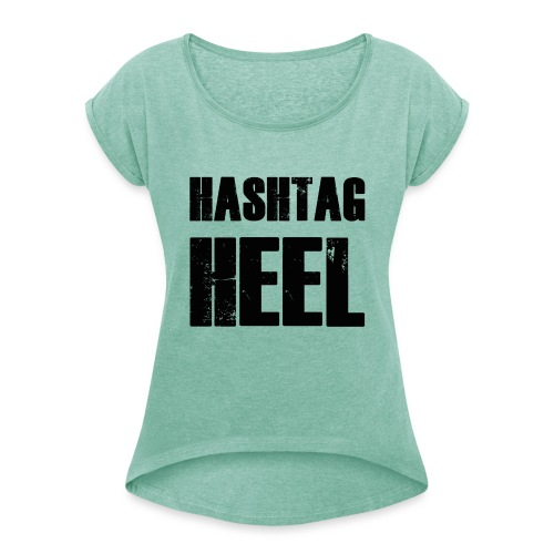 hashtagheel - Women's T-Shirt with rolled up sleeves