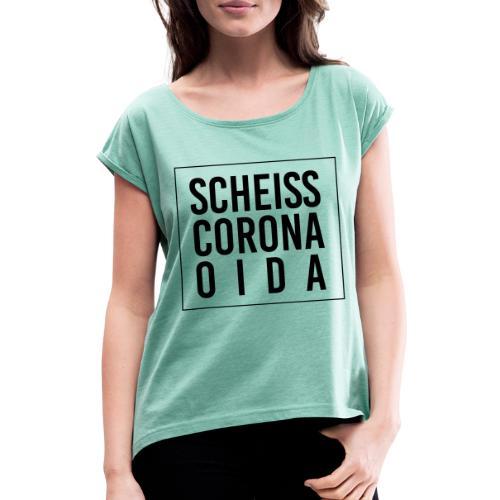 Scheiss Corona - Frauen T-Shirt mit gerollten Ärmeln