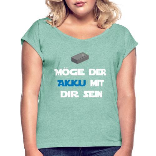 Möge der Akku mit dir sein - Frauen T-Shirt mit gerollten Ärmeln