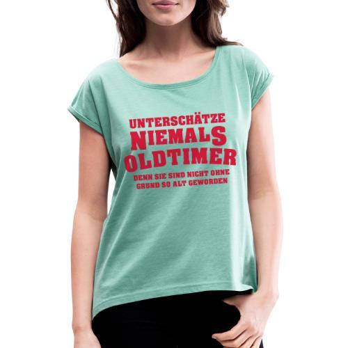 Unterschaetze niemals - Frauen T-Shirt mit gerollten Ärmeln