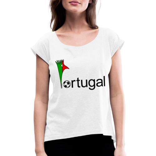 Galoloco Portugal 1 - Women's T-Shirt with rolled up sleeves
