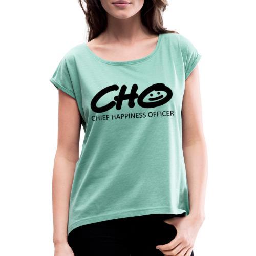 Chief Happiness Officer - Frauen T-Shirt mit gerollten Ärmeln