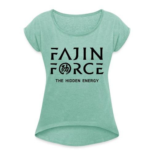 fajin force - Frauen T-Shirt mit gerollten Ärmeln