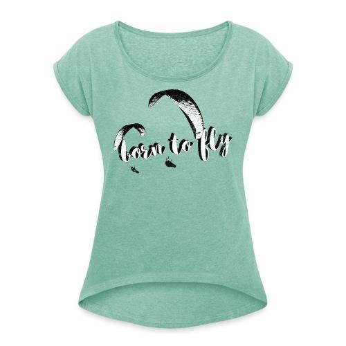 Born to fly (abgenutzt) - Frauen T-Shirt mit gerollten Ärmeln