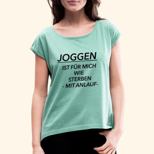 Joggen ist für mich wie Sterben mit Anlauf - Frauen T-Shirt mit gerollten Ärmeln