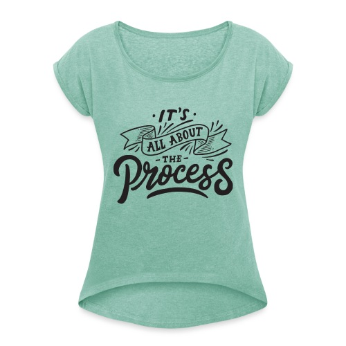 It's all about the process ! - T-shirt à manches retroussées Femme