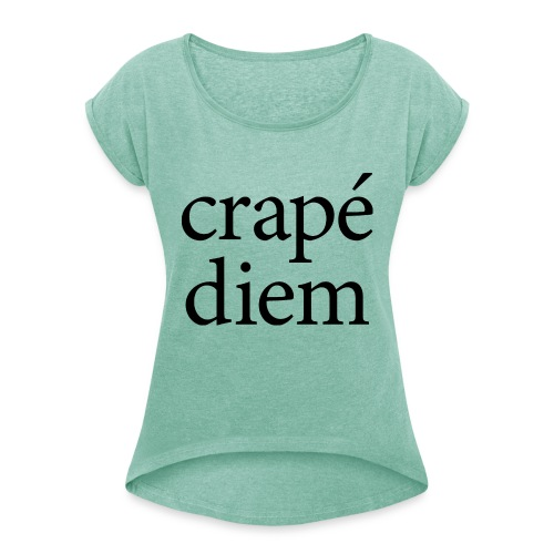 Crapé diem - Women's T-Shirt with rolled up sleeves