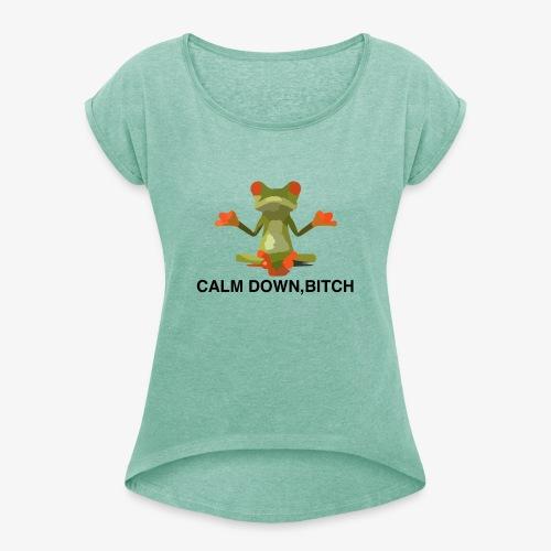 Frosch Calm Down, Bitch Motiv T-Shirt - Frauen T-Shirt mit gerollten Ärmeln