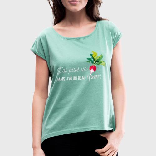 J'ai plus un radis - T-shirt à manches retroussées Femme