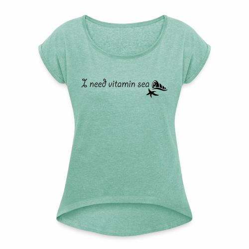 I need Vitamin Sea - Frauen T-Shirt mit gerollten Ärmeln